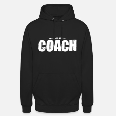 Coach Basketball Coach Shut Up - Sweat-shirt à capuche unisexe