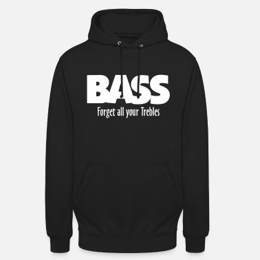 Bass Player BASS forget all your Trebles - Unisex Hoodie