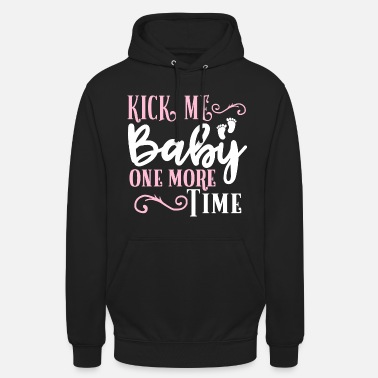 Kick Kick Me Baby One More Time Pregnant Schwanger - Unisex Hoodie