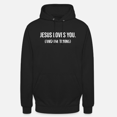 Christliche Klamotten Jesus Loves You And I'm Trying - Unisex Hoodie