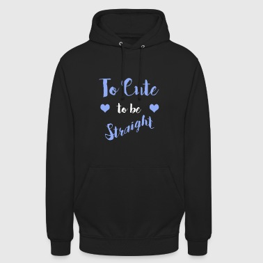 To Cute to be Straight  - Unisex Hoodie