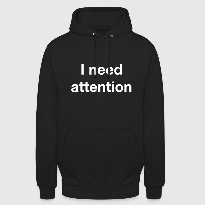 I need attention - Unisex Hoodie