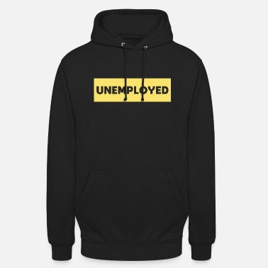 Unemployed Unemployed / Unemployed / Gift / Gift Idea - Unisex Hoodie