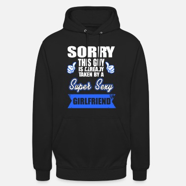 Boyfriend Sorry this Guy is already taken by a super sexy - Unisex Hoodie
