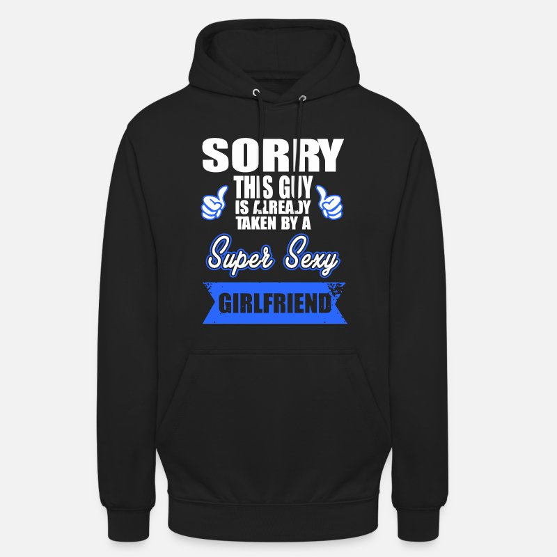 Girlfriend Hoodies & Sweatshirts - Sorry this Guy is already taken by a super sexy - Unisex Hoodie black