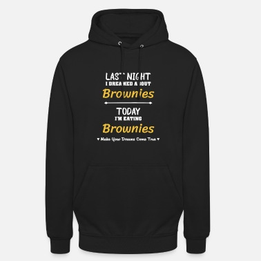 Brownies Last Night I Dreamed About Brownies T-Shirts - Unisex Hoodie