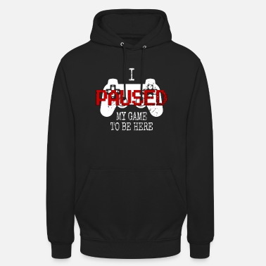 I Paused My Game To Be Here / Gaming / Zocker - Unisex Hoodie