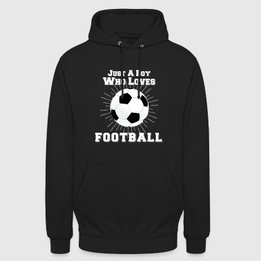 Only a boy who loves football - Unisex Hoodie
