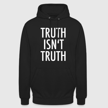 Truth Truth Is not Truth - Unisex Hoodie