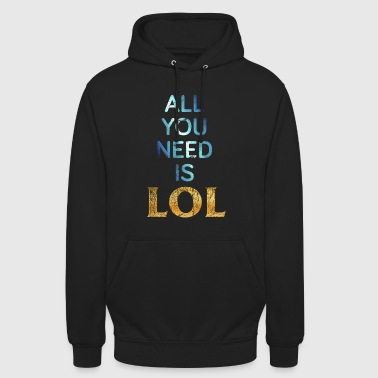 ALL YOU NEED IS LOL - Unisex Hoodie