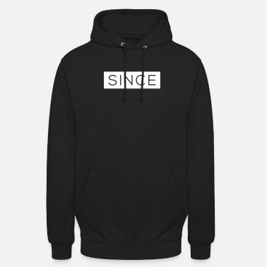 Since Since - Since Your Text - Unisex Hoodie