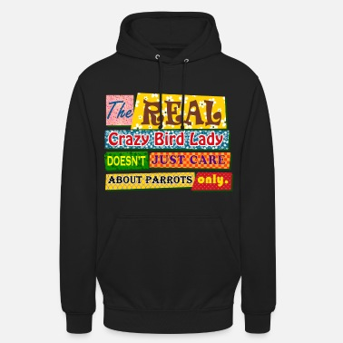 Crazy Cat Lady The real crazy bird lady - Unisex Hoodie