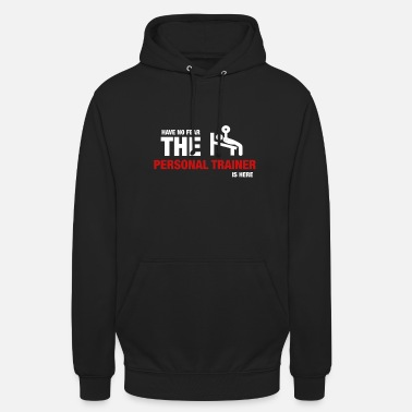 Personal Have No Fear The Personal Trainer Is Here - Unisex Hoodie