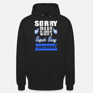 Girlfriend Sorry this Guy is already taken by a super sexy - Unisex Hoodie