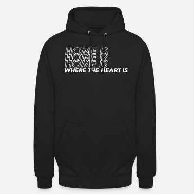 Home is where the heart is - Unisex Hoodie