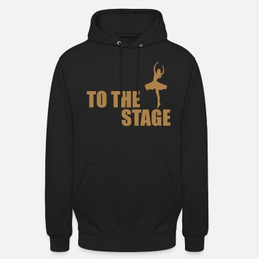 Stage to the stage - Unisex Hoodie