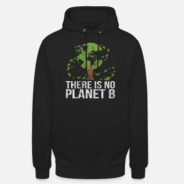 Planet There Is No Planet B Save The Earth Day Gift - Unisex Hoodie
