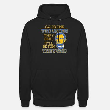 Funny Abraham Lincoln gift theater story - Unisex Hoodie