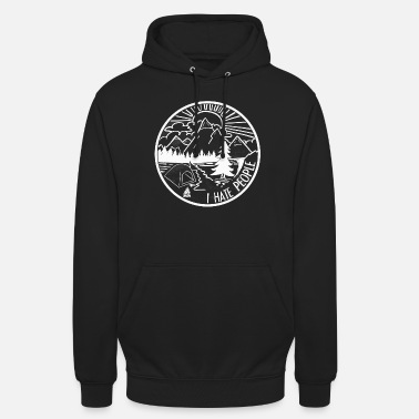 I I hate People - Natur, Camping, Outdoor, Wandern - Unisex Hoodie