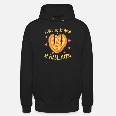Käse I Love You as much as Pizza ... Maybe - Unisex Hoodie