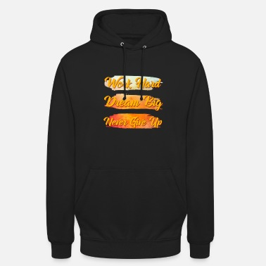 Up Work hard dream big never give up - Unisex Hoodie