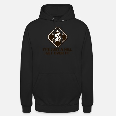 Over It's just a hill! Get over it! - Unisex Hoodie