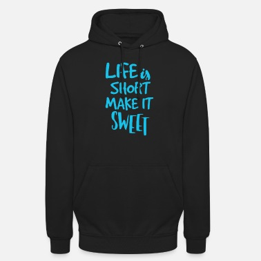Sweet Life Is Short Make It Sweet - Unisex Hoodie