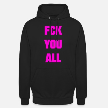 Fuck you all #pink - Unisex hoodie