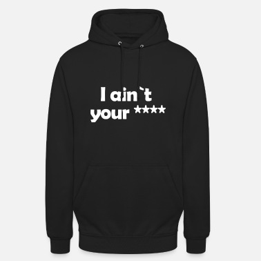 I ain`t your biiip - Unisex Hoodie