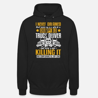 Crumpy Old Truck Driver and Killing it - Unisex Hoodie
