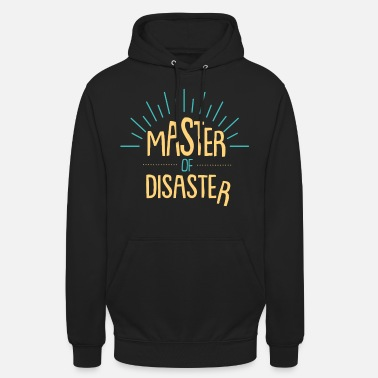 Master Of Disaster Master of Disaster Regalo divertente - Hoodie unisex