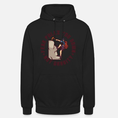 Pulls Down Fear Pulls You Down, Not Gravity - Unisex Hoodie