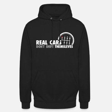Real Cars Do not Shift Themselves Funny Auto Racing - Unisex Hoodie