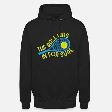For Sure The Ball was in for sure. - Unisex Hoodie