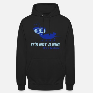Bug It's not a bug - Unisex Hoodie