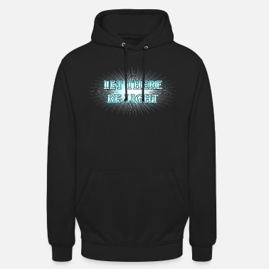 Light Let There Be Light! - Unisex Hoodie