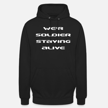 soldier staying alive motivations shirt design - Unisex Hoodie