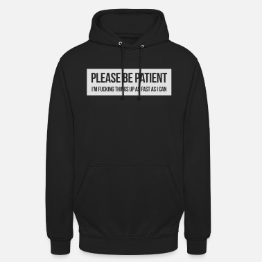 Up Please be patient - Unisex Hoodie