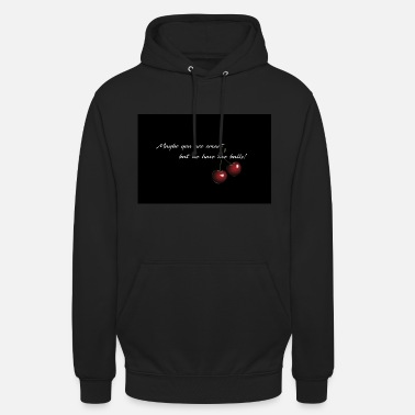 Cherry - Maybe you are smart - Unisex Hoodie