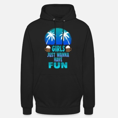 Girls Just Wanna Have Fun Party Disco Club Shirt - Unisex Hoodie