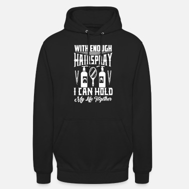 Graz Hairspray holds my life together - Unisex Hoodie