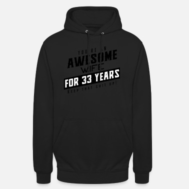 You're An Awesome Wife for 33 Years Keep That - Unisex Hoodie