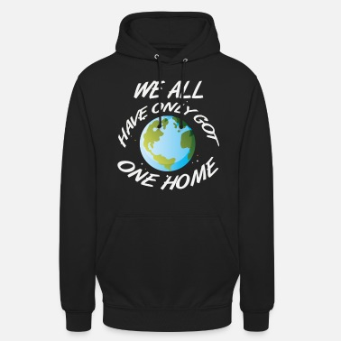 Nous avons tous reçu un beau t-shirt Home Beautiful Environmental Protection - Sweat à capuche unisexe