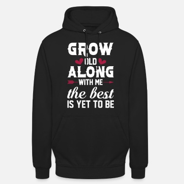 Miss Me Yet Grow Old Along With Me The Best Yet To Be - Unisex Hoodie