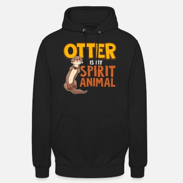 Spirit Otter Animals Otter is my Spiritual Animal - Unisex Hoodie