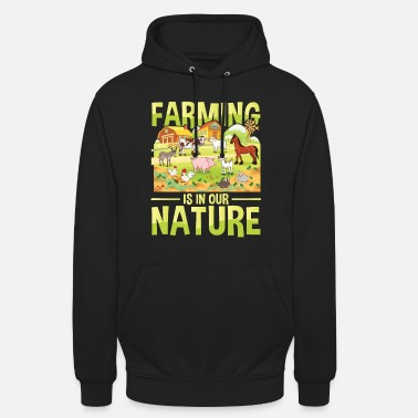 Farming is in our nature for a farmer - Unisex Hoodie