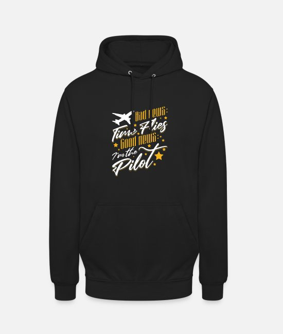 Pilot Hoodies & Sweatshirts - Bad News Time Flies Good News I'm The Pilot - Unisex Hoodie black