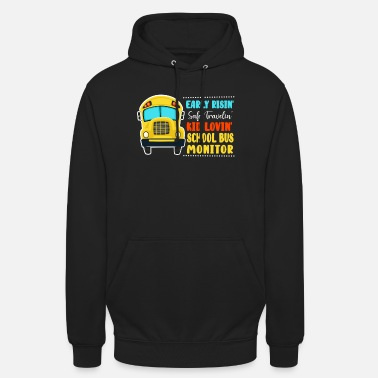 Risin Early Risin' Safe Travelin' Kid Lovin' School Bus - Unisex Hoodie