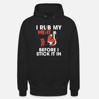 Pregnancy I Rub My Meat Before I Stick It In - Unisex Hoodie