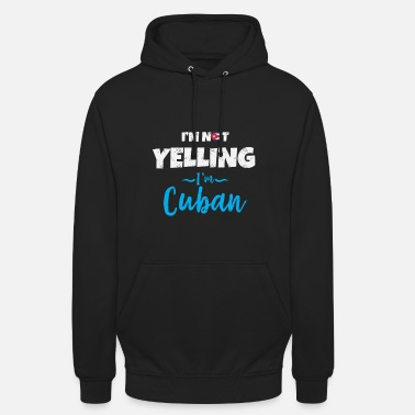 Im Not Yelling Im Cuban I'm Not Yelling I'm Cuban - Unisex Hoodie